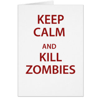 Keep Calm and Kill Zombies! Greeting Cards