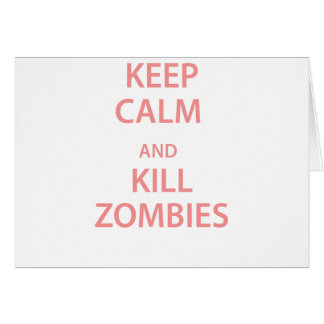 Keep Calm and Kill Zombies Greeting Cards