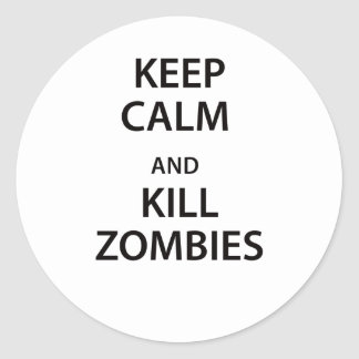 Keep Calm and Kill Zombies! Classic Round Sticker