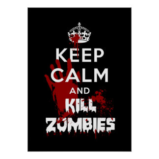 Keep Calm And Kill Zombies Funny Poster
