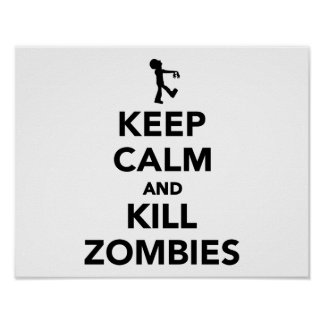 Keep calm and kill zombies print