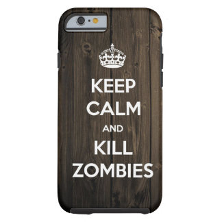 Keep calm and kill zombies tough iPhone 6 case