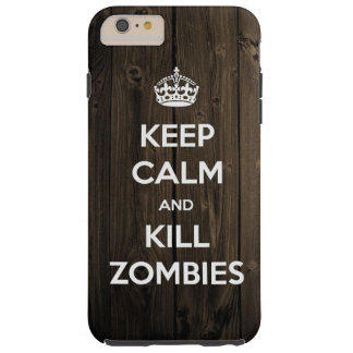 Keep calm and kill zombies tough iPhone 6 plus case