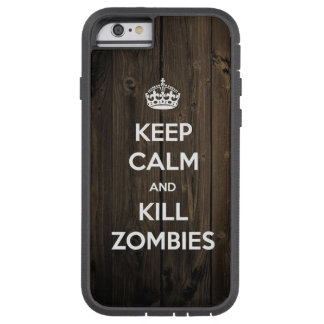 Keep calm and kill zombies tough xtreme iPhone 6 case