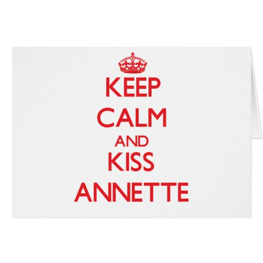 Keep Calm and Kiss Annette Greeting Cards