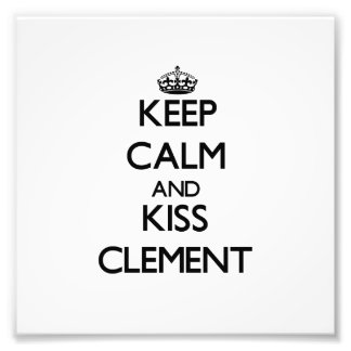 Keep Calm and Kiss Clement Art Photo