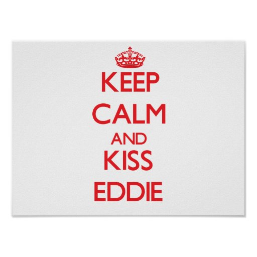 Keep Calm and Kiss Eddie Posters