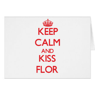 Keep Calm and kiss Flor Greeting Card