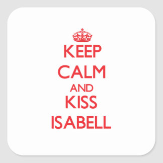 Keep Calm and Kiss Isabell Square Sticker