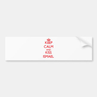 Keep Calm and Kiss Ismael Bumper Sticker