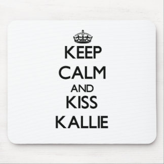 Keep Calm and kiss Kallie Mouse Pads