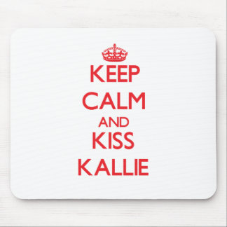 Keep Calm and Kiss Kallie Mouse Pad