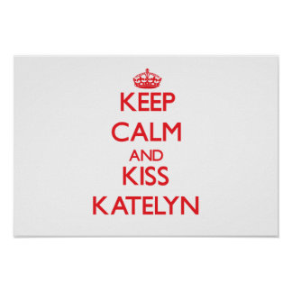 Keep Calm and Kiss Katelyn Posters