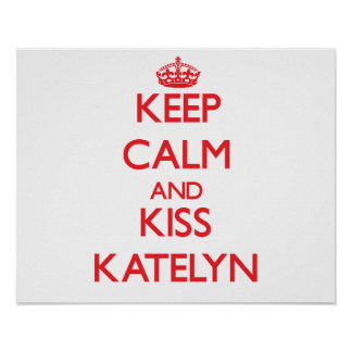 Keep Calm and kiss Katelyn Poster