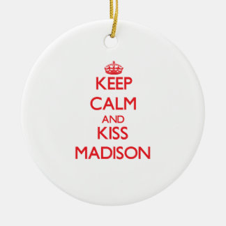 Keep Calm and kiss Madison Ornament