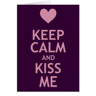 Keep Calm and Kiss Me Card