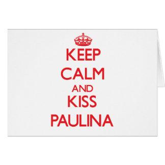 Keep Calm and kiss Paulina Greeting Cards