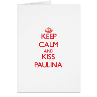 Keep Calm and Kiss Paulina Greeting Card