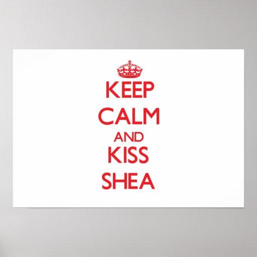 Keep Calm and Kiss Shea Poster