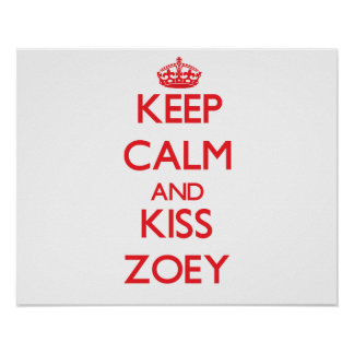 Keep Calm and kiss Zoey Poster