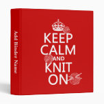 Keep Calm and Knit On - all colors 3 Ring Binders