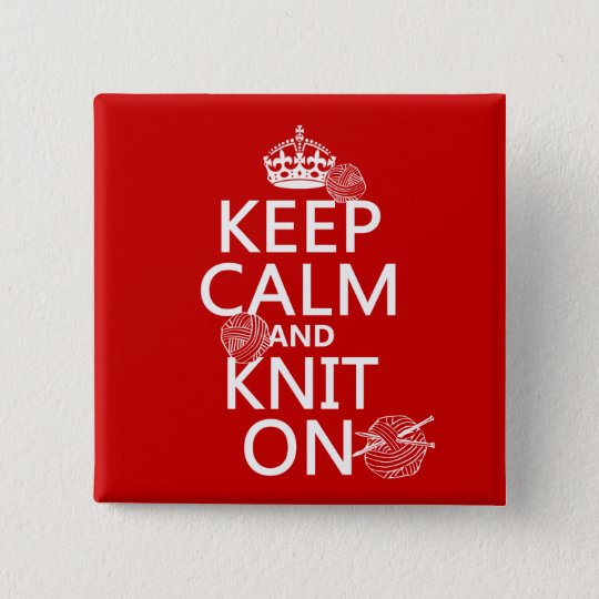 Keep Calm and Knit On - all colors Button