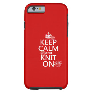 Keep Calm and Knit On - all colors Tough iPhone 6 Case