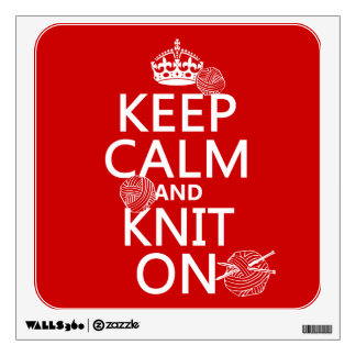 Keep Calm and Knit On - all colors Wall Sticker