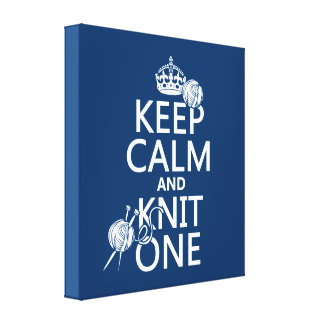 Keep Calm and Knit One - all colours Canvas Print