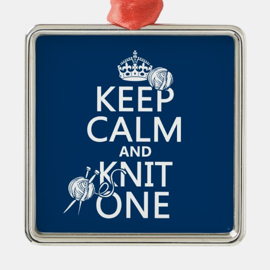 Keep Calm and Knit One - all colours Metal Ornament