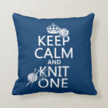 Keep Calm and Knit One - all colours Throw Pillow