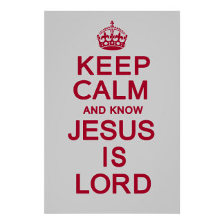 Keep Calm and know Jesus is Lord Poster