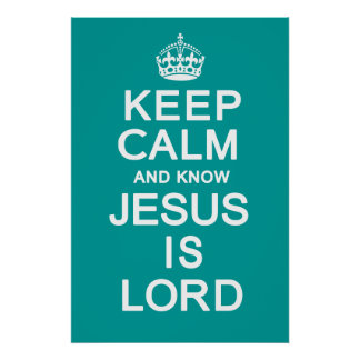 Keep Calm and know Jesus is Lord Print