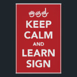 """Keep calm and learn sign poster.<br><div class=""""desc"""">Another recruiting poster for ASL teachers.</div>"""