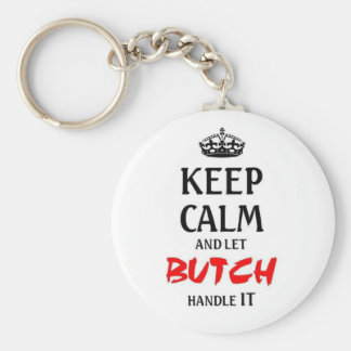 Keep calm and let Butch handle it Keychain