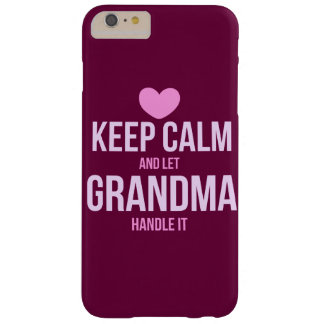 Keep calm and let grandma handle it barely there iPhone 6 plus case