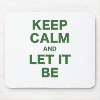 Keep Calm and Let It Be Mouse Pad