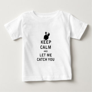 Keep Calm and Let Me Catch You Baby T-Shirt