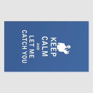 Keep Calm and Let Me Catch You Rectangular Sticker