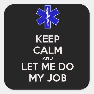 Keep calm and let me do my job (emt/paramedic) square sticker
