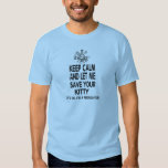 Keep Calm And Let Me Save Your Kitty Tee Shirts