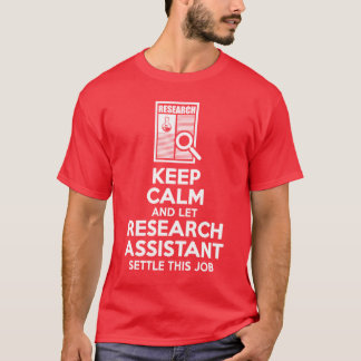 Keep Calm And Let Research Assistant Settle Job T-Shirt