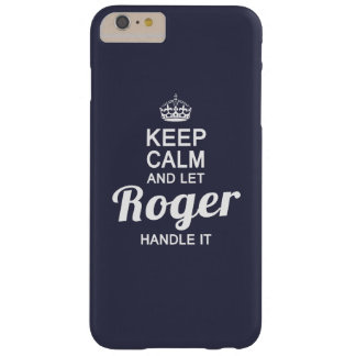 Keep Calm and Let Roger handle it Barely There iPhone 6 Plus Case