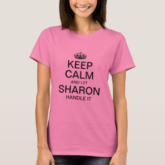 Keep calm and let Sharon handle it T-Shirt
