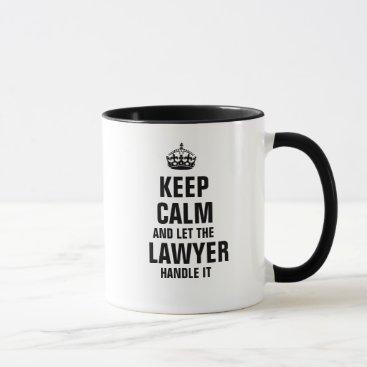 Keep calm and let the Lawyer handle it Mug