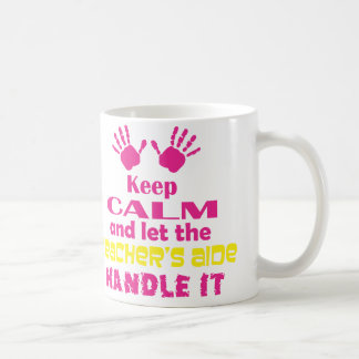 Keep Calm and Let the Teacher's Aide Handle It Classic White Coffee Mug