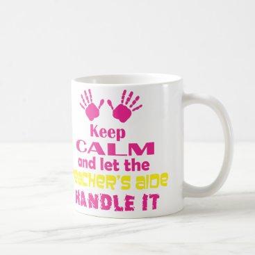 Coffee Themed Keep Calm and Let the Teacher's Aide Handle It Coffee Mug