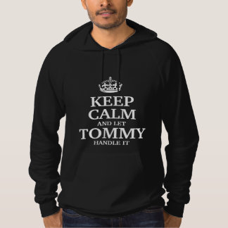 Keep calm and let Tommy handle it Hooded Pullover
