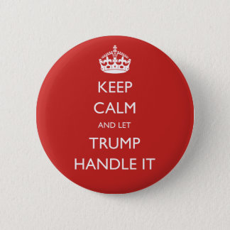 Keep Calm and let Trump Handle It Button