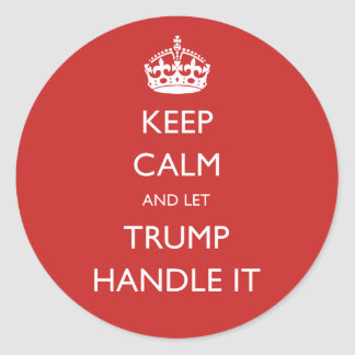 Keep Calm and let Trump Handle It Classic Round Sticker